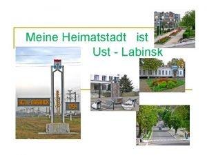 Meine Heimatstadt ist Ust Labinsk Meine Heimatstadt liegt