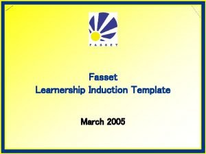 Fasset Learnership Induction Template March 2005 Overview of