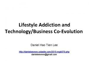 Lifestyle Addiction and TechnologyBusiness CoEvolution Daniel Hao Tien