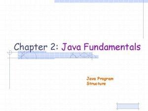 Chapter 2 Java Fundamentals Java Program Structure Content