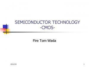 SEMICONDUCTOR TECHNOLOGY CMOSFire Tom Wada 202139 1 What