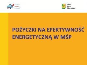 POYCZKI NA EFEKTYWNO ENERGETYCZN W MP O Instrumencie