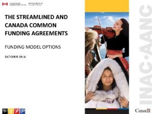 THE STREAMLINED AND CANADA COMMON FUNDING AGREEMENTS FUNDING