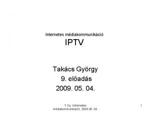 Internetes mdiakommunikci IPTV Takcs Gyrgy 9 elads 2009