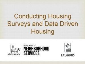 Conducting Housing Surveys and Data Driven Housing Basics