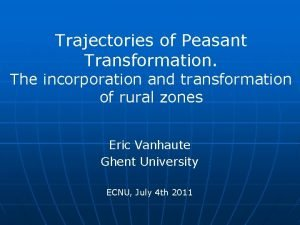 Trajectories of Peasant Transformation The incorporation and transformation