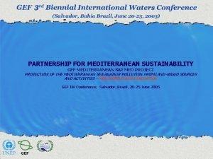PARTNERSHIP FOR MEDITERRANEAN SUSTAINABILITY GEF MEDITERRANEAN SAP MED