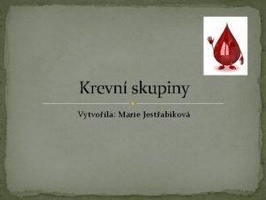 Krevn skupiny Vytvoila Marie Jestabkov Krevn skupina Krevn
