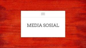 MEDIA SOSIAL Media sosial adalah media yang digunakan