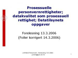 Prosessuelle personvernrettigheter datakvalitet som prosessuell rettighet Datatilsynets oppgaver