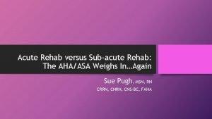 Acute Rehab versus Subacute Rehab The AHAASA Weighs