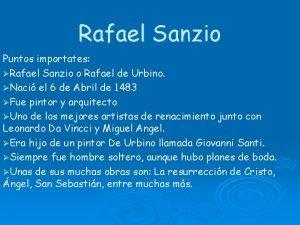 Rafael Sanzio Puntos importates Rafael Sanzio o Rafael