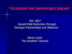 TO DREAM THE IMPOSSIBLE DREAM IHC 2007 Hazard