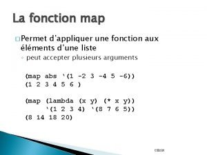 La fonction map Permet dappliquer une fonction aux