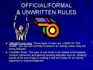 OFFICIALFORMAL UNWRITTEN RULES OfficialFormal rules These types of