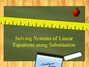 Solving Systems of Linear Equations using Substitution Substitution