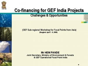 Cofinancing for GEF India Projects Challenges Opportunities GEF