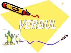 VERBULeste partea de vorbire flexibil care exprim aciunea