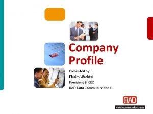 Company Profile Presented by Efraim Wachtel President CEO