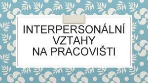 INTERPERSONLN VZTAHY NA PRACOVITI Interpersonln vztahy na pracoviti