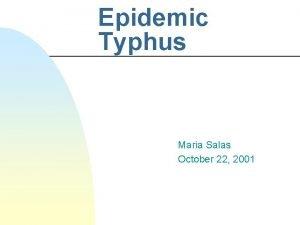 Epidemic Typhus Maria Salas October 22 2001 Epidemic