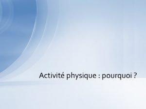 Activit physique pourquoi Activit physique pourquoi Les effets