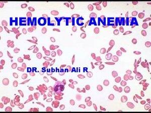 HEMOLYTIC ANEMIA DR Subhan Ali R HEMOLYTIC ANEMIA