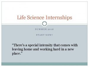 Life Science Internships SUMMER 2016 START NOW Theres