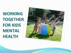 WORKING TOGETHER FOR KIDS MENTAL HEALTH IMPLEMENTATION Working