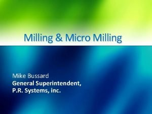 Milling Micro Milling Mike Bussard General Superintendent P