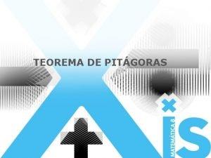 TEOREMA DE PITGORAS TEOREMA DE PITGORAS Pitgoras um