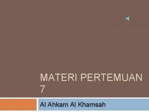 MATERI PERTEMUAN 7 Al Ahkam Al Khamsah Tujuan