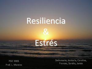 Resiliencia Estrs PSIC 3005 Prof L Moreno Delinmarie