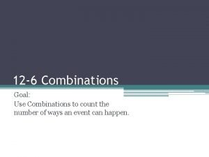 12 6 Combinations Goal Use Combinations to count