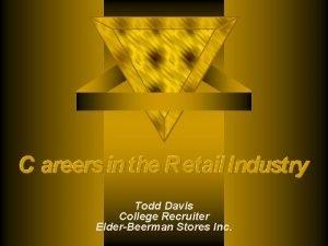 Todd Davis College Recruiter ElderBeerman Stores Inc The