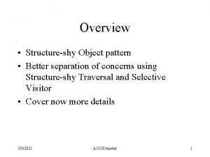 Overview Structureshy Object pattern Better separation of concerns
