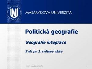 Politick geografie Geografie integrace Svt po 2 svtov
