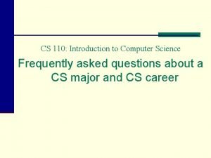 CS 110 Introduction to Computer Science Frequently asked
