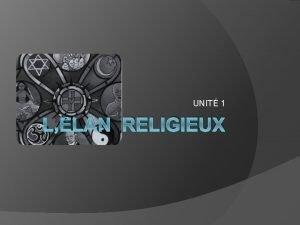 UNIT 1 LLAN RELIGIEUX QUESTCE QUE CEST QUE