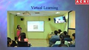 Virtual Learning Virtual Learning at ACRI ACRI offers