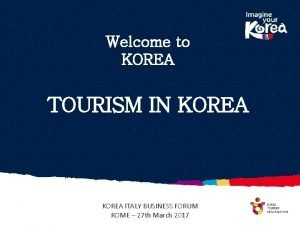 Welcome to KOREA TOURISM IN KOREA ITALY BUSINESS