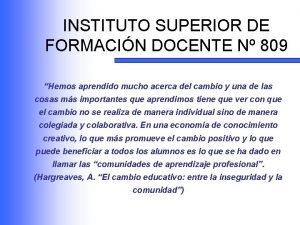 INSTITUTO SUPERIOR DE FORMACIN DOCENTE N 809 Hemos