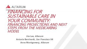 FINANCING FOR SUSTAINABLE CARE IN YOUR COMMUNITY FINANCING
