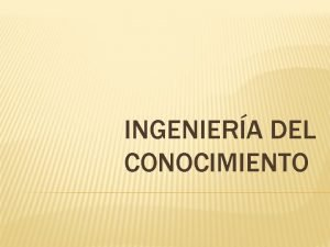 INGENIERA DEL CONOCIMIENTO DEFINICIN La ingeniera del conocimiento