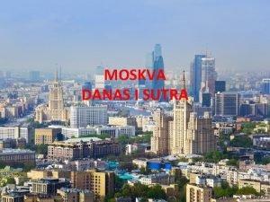 MOSKVA DANAS I SUTRA MOSKVA SPOJ STAROGA I