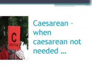 Caesarean when caesarean not needed DefinitionCS rate CS