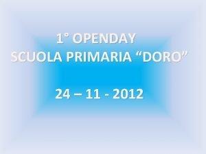 1 OPENDAY SCUOLA PRIMARIA DORO 24 11 2012