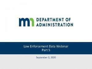 Law Enforcement Data Webinar Part 5 September 2
