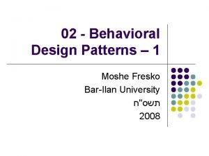 02 Behavioral Design Patterns 1 Moshe Fresko BarIlan