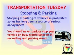 TRANSPORTATION TUESDAY Stopping Parking Stopping parking of vehicles